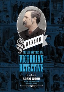 The front cover of Adam Wood's book The Life and Times of a Victorian Detective.