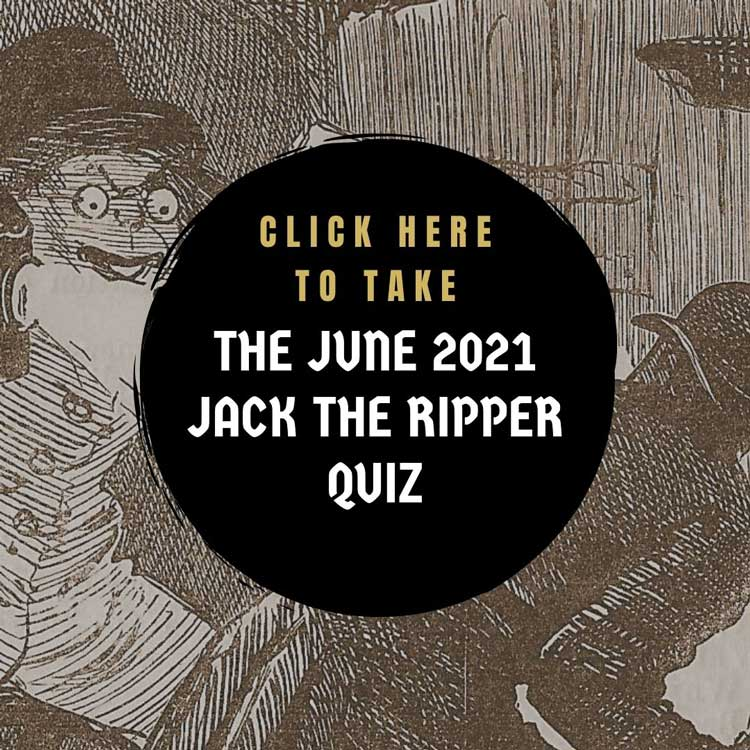 Take the June 2021 Jack the Ripper Quiz.